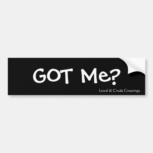 Got Me? Bumper Sticker