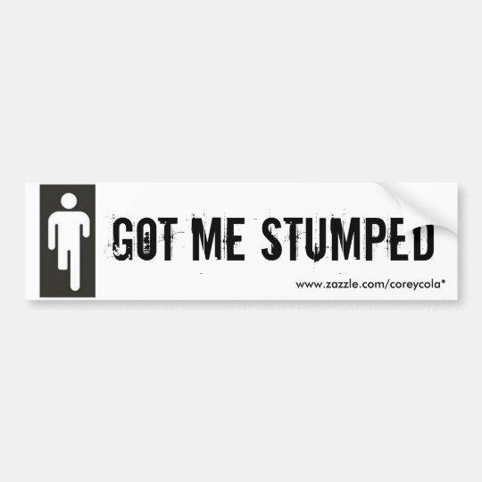 Got Me Stumped Bumper Sticker