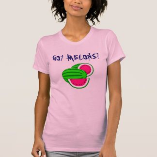 Got melons? T-Shirt