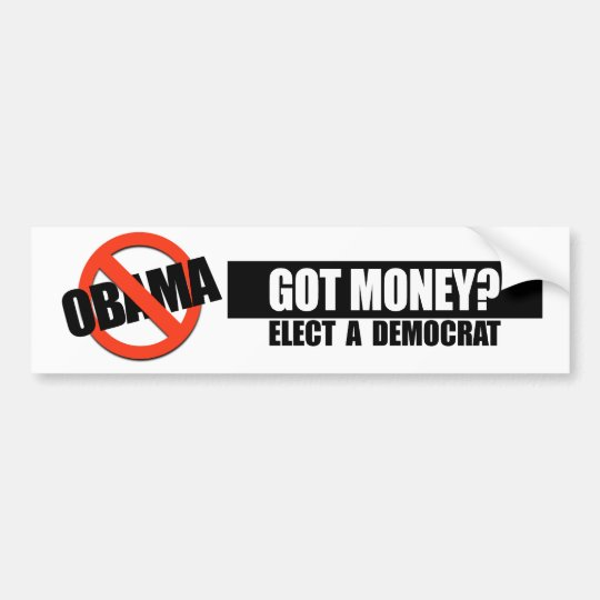 GOT MONEY - ELECT A DEMOCRAT BUMPER STICKER