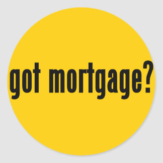 got mortgage? classic round sticker