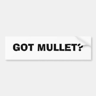 GOT MULLET? BUMPER STICKER