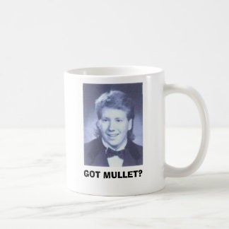 GOT MULLET? COFFEE MUG