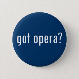 got opera? 6 cm round badge