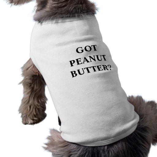 GOT PEANUT BUTTER? PET T-SHIRT