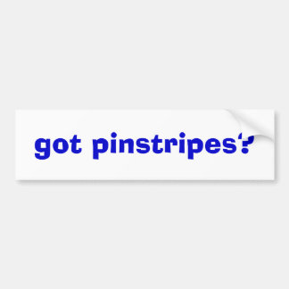 got pinstripes? bumper sticker
