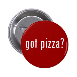 got pizza? 6 cm round badge