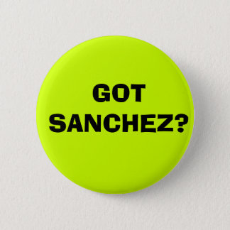 GOT SANCHEZ? 6 CM ROUND BADGE