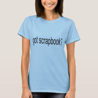 Got Scrapbook? Scrapbooking T-Shirts and Gifts
