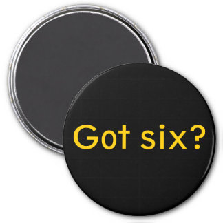 Got six? 7.5 cm round magnet