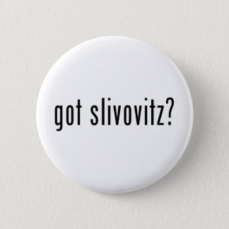 got slivovitz? 6 cm round badge