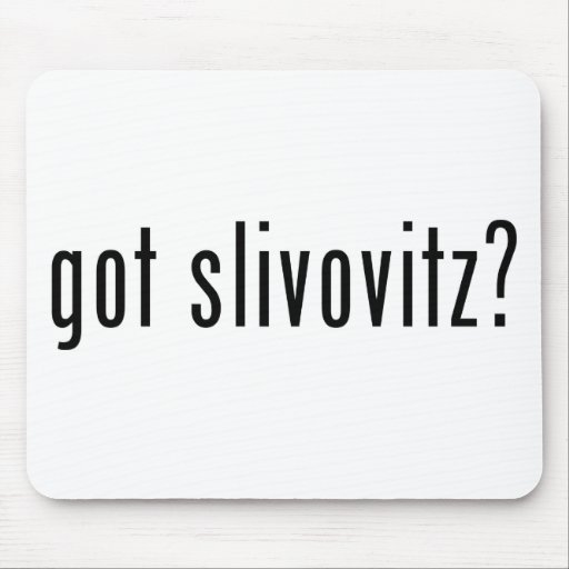 got slivovitz? mouse pads