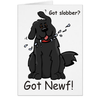 Got Slobber - Got Newf! Card