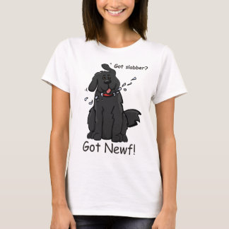 Got Slobber - Got Newf! T-Shirt