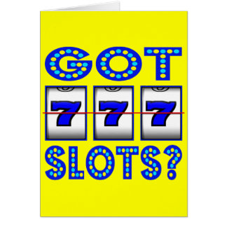 GOT SLOTS ? GREETING CARD
