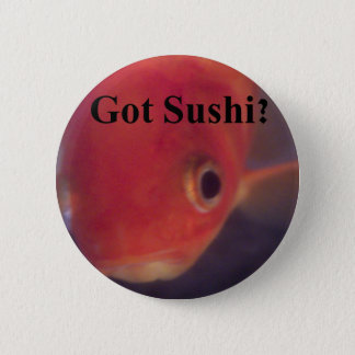 Got Sushi? 6 Cm Round Badge