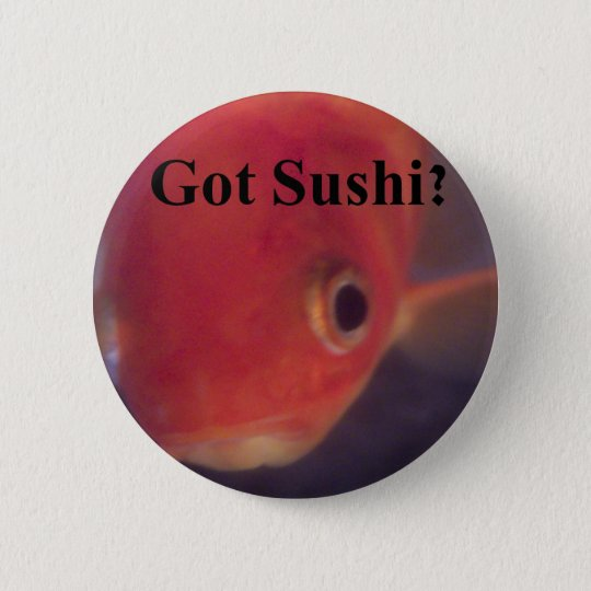 Got Sushi? 6 Cm Round Badge