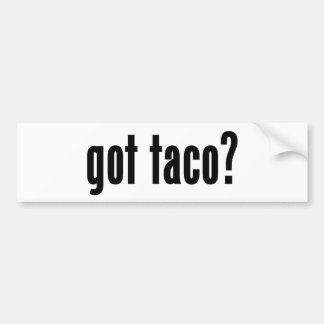 got taco? bumper sticker