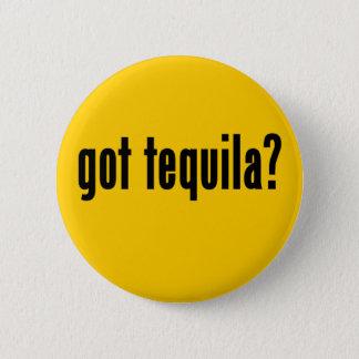 got tequila? 6 cm round badge