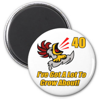 Got To Crow 40th Birthday Gifts 6 Cm Round Magnet