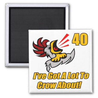 Got To Crow 40th Birthday Gifts Square Magnet