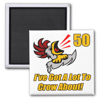 Got To Crow 50th Birthday Gifts Magnet