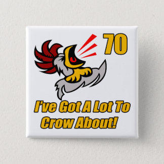 Got To Crow 70th Birthday Gifts 15 Cm Square Badge
