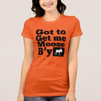 Got To Get Me Moose B'y T-Shirt