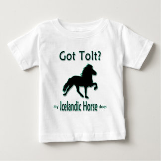 Got Tolt? My Icelandic Horse Does Baby T-Shirt