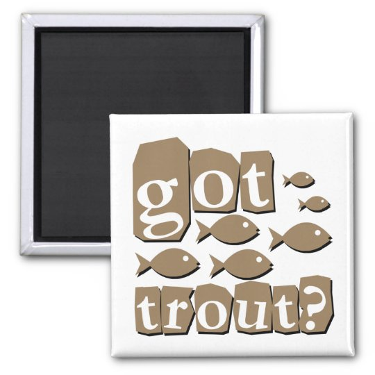 Got trout? square magnet
