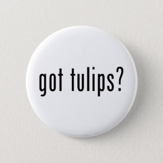 got tulips? 6 cm round badge