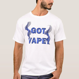 Got Vape? T-Shirt