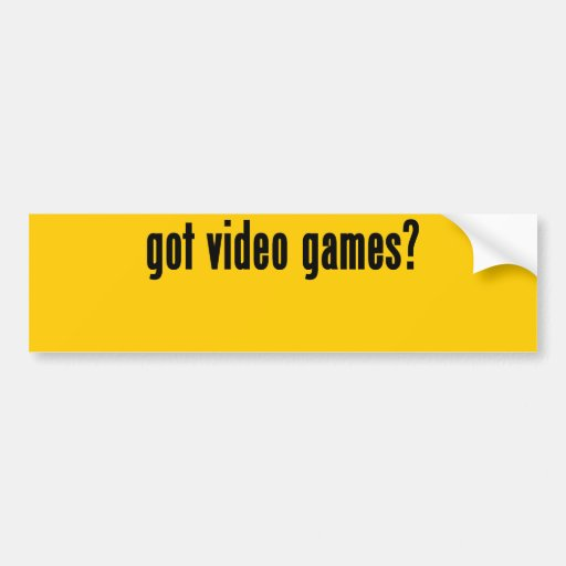 got video games? bumper sticker