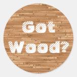 Got Wood? Round Sticker