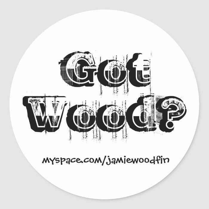 Got Wood? Sticker