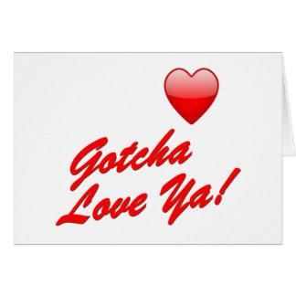 Gotcha Love Ya! Greeting Card