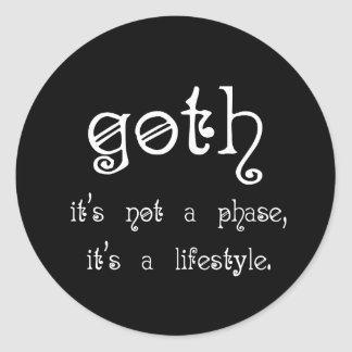 Goth: It's not a phase, it's a lifestyle Round Sticker