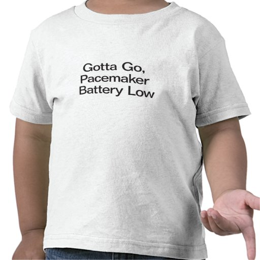 Gotta Go, Pacemaker Battery Low Tee Shirts