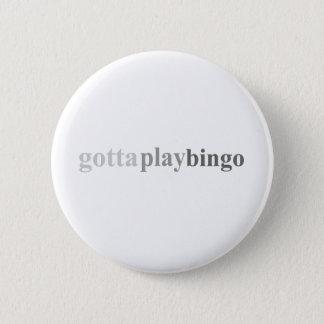 "Gotta - ""Gotta Play Bingo"" 6 Cm Round Badge"