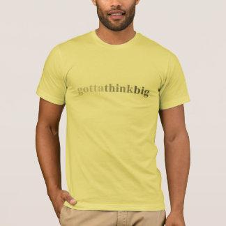 """Gotta - """"Gotta Think Big"""" T-Shirt"""