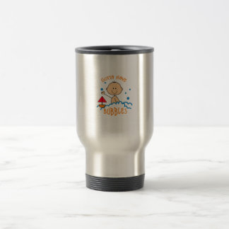 GOTTA HAVE BUBBLES STAINLESS STEEL TRAVEL MUG