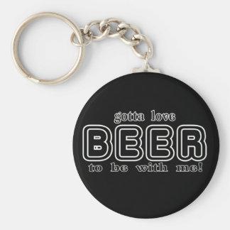 gotta love BEER Key Chains