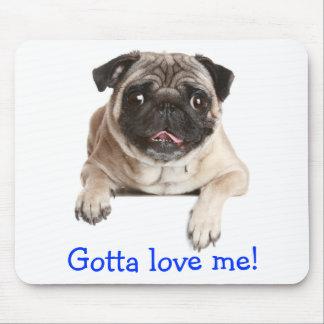 Gotta Love Me Cute Pug Puppy Dog Mousepad
