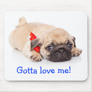Gotta Love Me Pug Puppy Mousepad