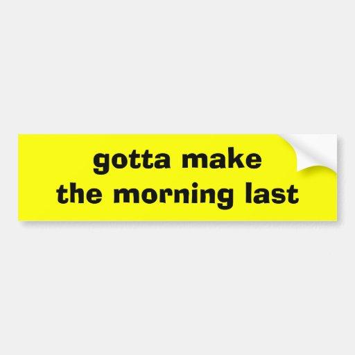 Gotta Make the Morning Last Bumper Stickers