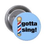 Gotta Sing Barbershop Gift 6 Cm Round Badge