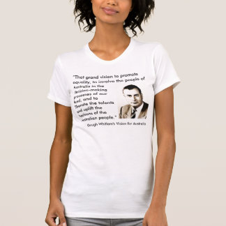 Gough Whitlam's Vision for Australia T shirt