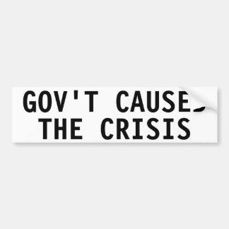 Gov t caused the crisis bumper sticker
