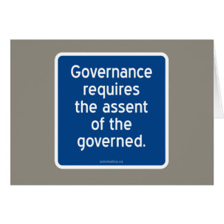 Governance requires the assent of the governed. greeting card