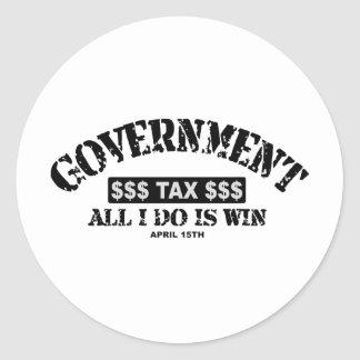 Government - All I Do Is Win - Tax Day April 15th Round Sticker